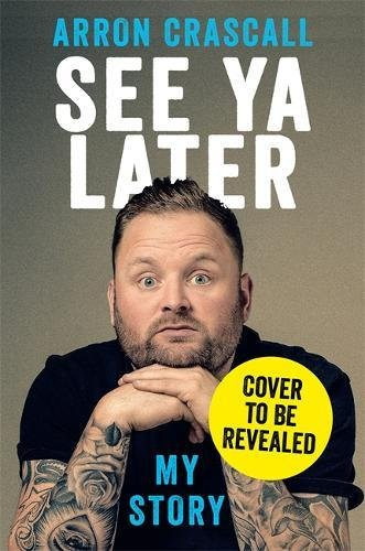 Arron Crascall's debut book 'See Ya Later' out on 21st September 2017